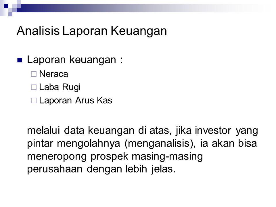 Analisis Laporan Keuangan Laporan keuangan :  Neraca  Laba Rugi  Laporan Arus Kas melalui data keuangan di atas, jika investor yang pintar mengolah