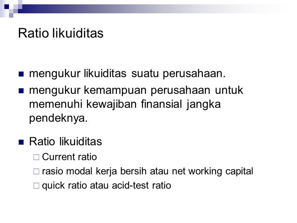 Ratio likuiditas mengukur likuiditas suatu perusahaan. mengukur kemampuan perusahaan untuk memenuhi kewajiban finansial jangka pendeknya. Ratio likuid