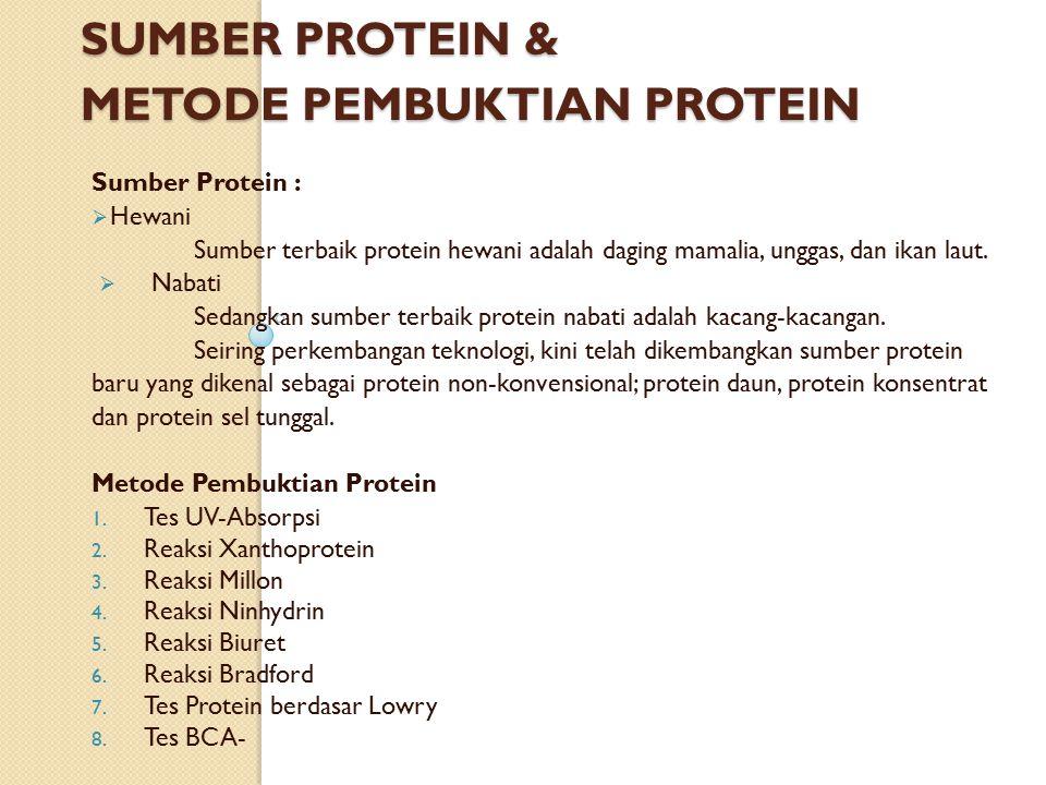 SUMBER PROTEIN & METODE PEMBUKTIAN PROTEIN Sumber Protein :  Hewani Sumber terbaik protein hewani adalah daging mamalia, unggas, dan ikan laut.