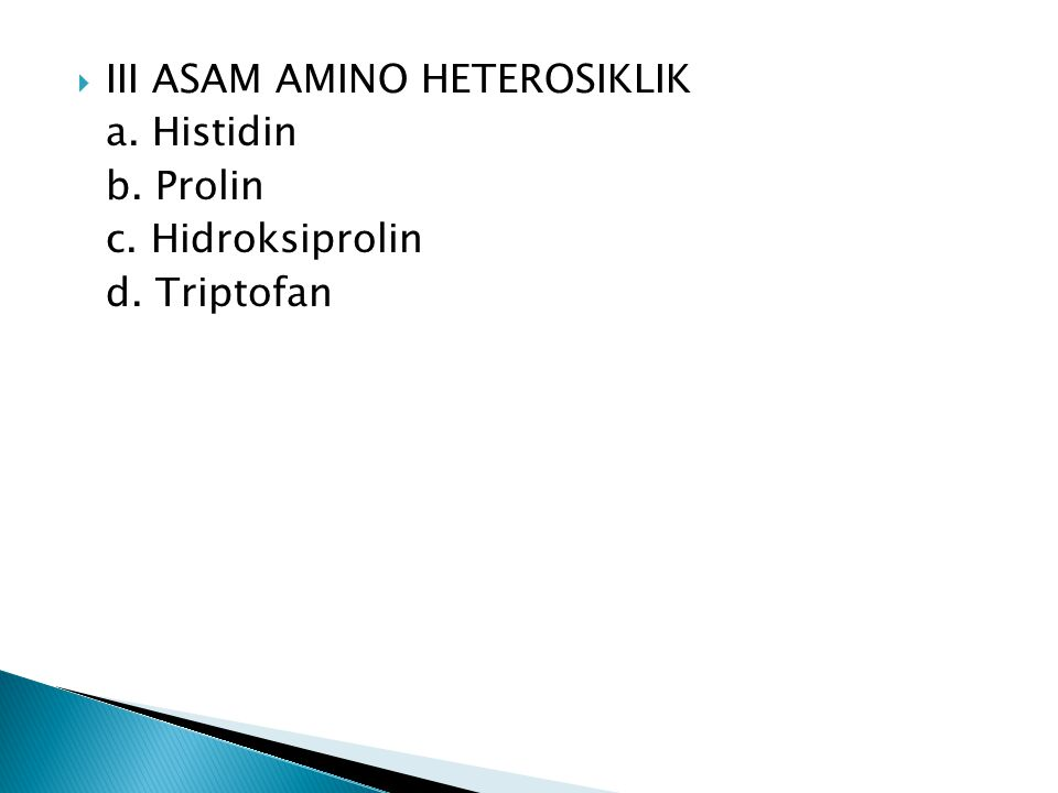  III ASAM AMINO HETEROSIKLIK a. Histidin b. Prolin c. Hidroksiprolin d. Triptofan