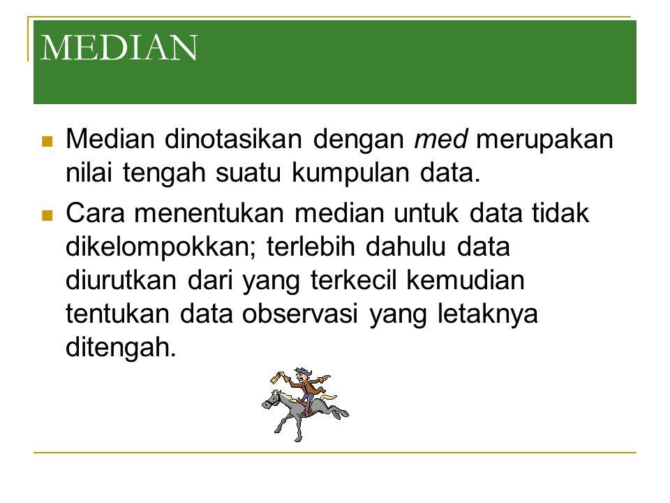 MEDIAN Median dinotasikan dengan med merupakan nilai tengah suatu kumpulan data. Cara menentukan median untuk data tidak dikelompokkan; terlebih dahul