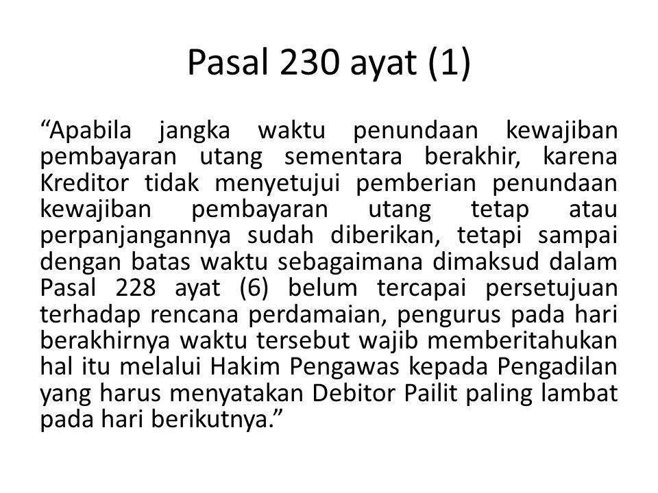 "Pasal 230 ayat (1) ""Apabila jangka waktu penundaan kewajiban pembayaran utang sementara berakhir, karena Kreditor tidak menyetujui pemberian penundaan"