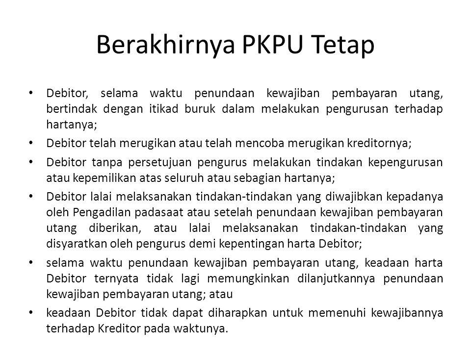 Berakhirnya PKPU Tetap Debitor, selama waktu penundaan kewajiban pembayaran utang, bertindak dengan itikad buruk dalam melakukan pengurusan terhadap h