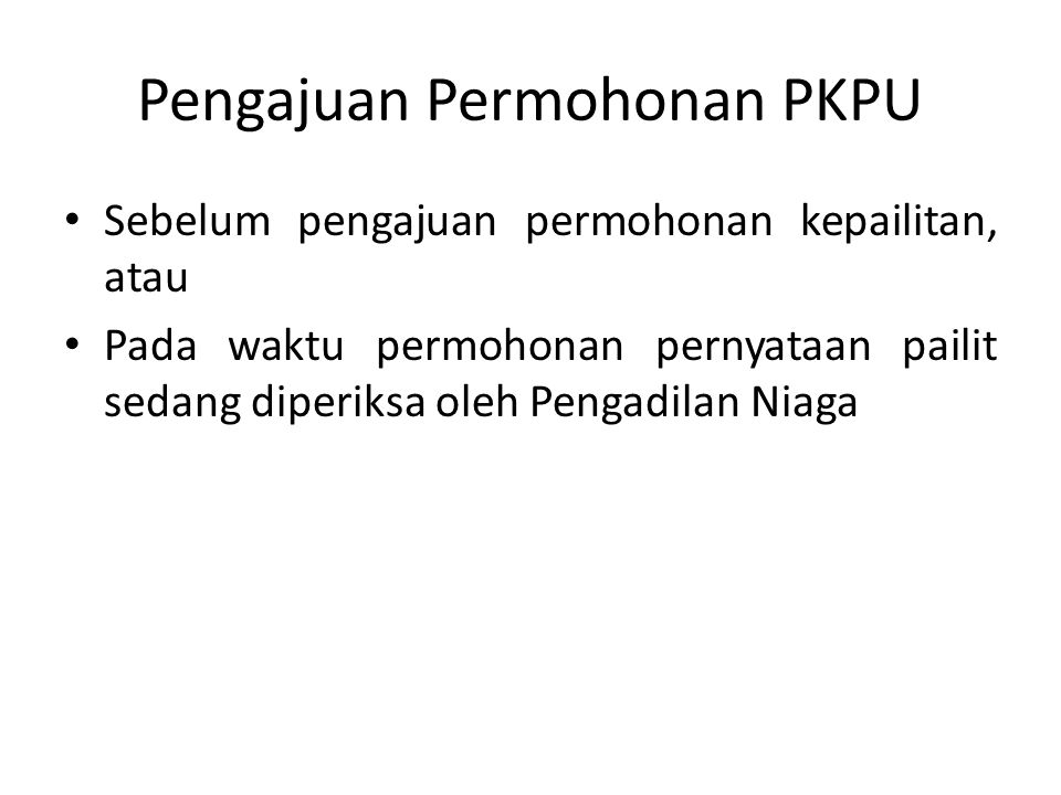 Pengajuan Permohonan PKPU Sebelum pengajuan permohonan kepailitan, atau Pada waktu permohonan pernyataan pailit sedang diperiksa oleh Pengadilan Niaga
