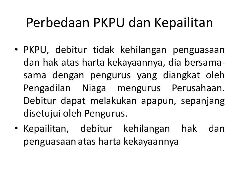 Perbedaan PKPU dan Kepailitan PKPU, debitur tidak kehilangan penguasaan dan hak atas harta kekayaannya, dia bersama- sama dengan pengurus yang diangka