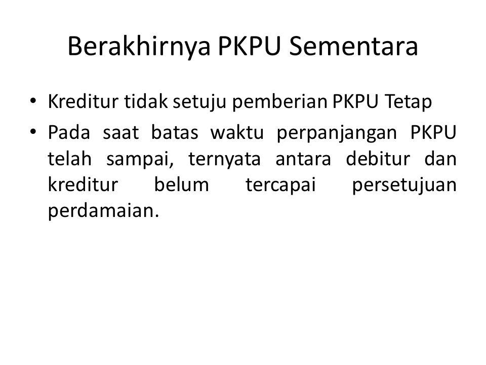 Berakhirnya PKPU Sementara Kreditur tidak setuju pemberian PKPU Tetap Pada saat batas waktu perpanjangan PKPU telah sampai, ternyata antara debitur da