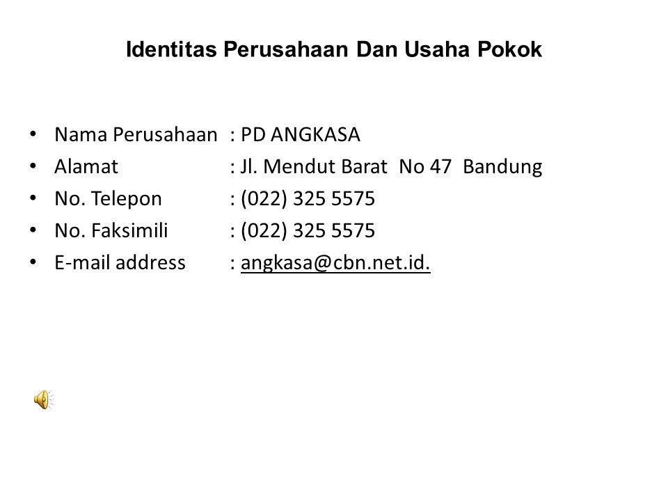 Identitas Perusahaan Dan Usaha Pokok Nama Perusahaan: PD ANGKASA Alamat: Jl. Mendut Barat No 47 Bandung No. Telepon: (022) 325 5575 No. Faksimili: (02