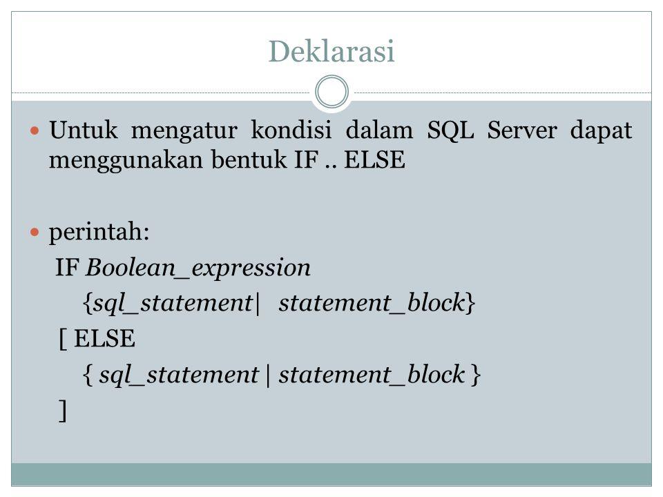 Deklarasi Untuk mengatur kondisi dalam SQL Server dapat menggunakan bentuk IF.. ELSE perintah: IF Boolean_expression {sql_statement| statement_block}