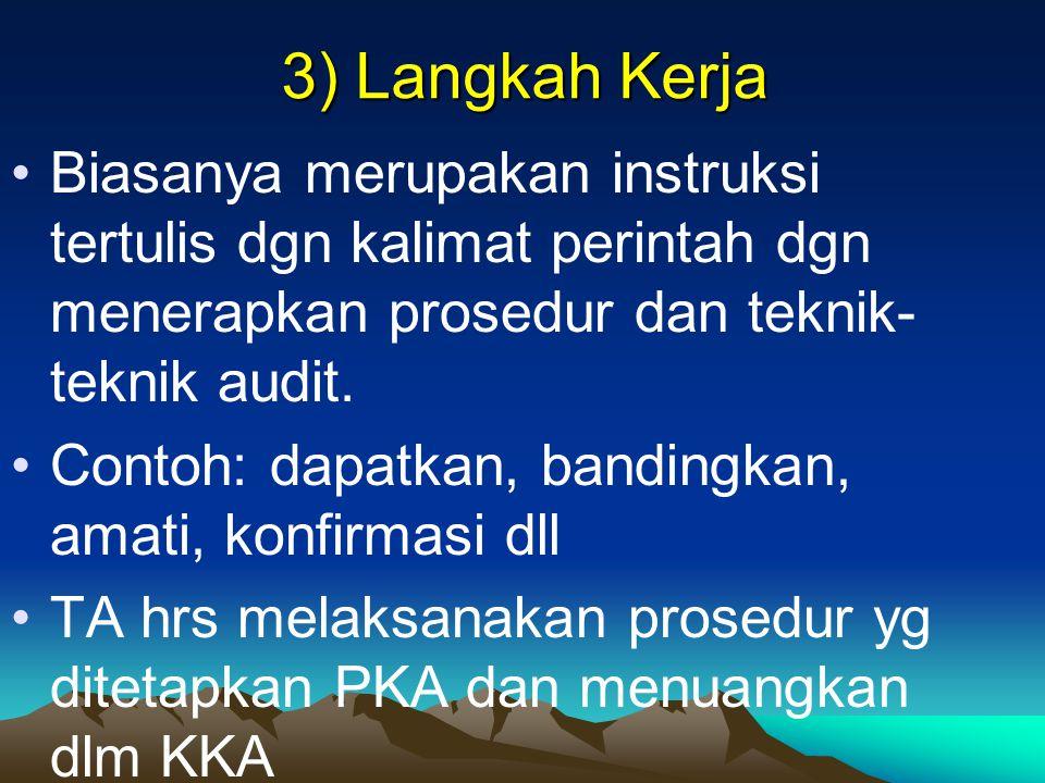 3) Langkah Kerja Biasanya merupakan instruksi tertulis dgn kalimat perintah dgn menerapkan prosedur dan teknik- teknik audit. Contoh: dapatkan, bandin