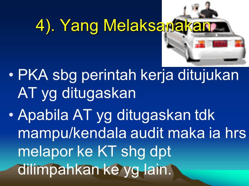 4). Yang Melaksanakan PKA sbg perintah kerja ditujukan AT yg ditugaskan Apabila AT yg ditugaskan tdk mampu/kendala audit maka ia hrs melapor ke KT shg