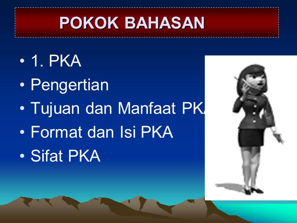 POKOK BAHASAN POKOK BAHASAN 1. PKA Pengertian Tujuan dan Manfaat PKA Format dan Isi PKA Sifat PKA