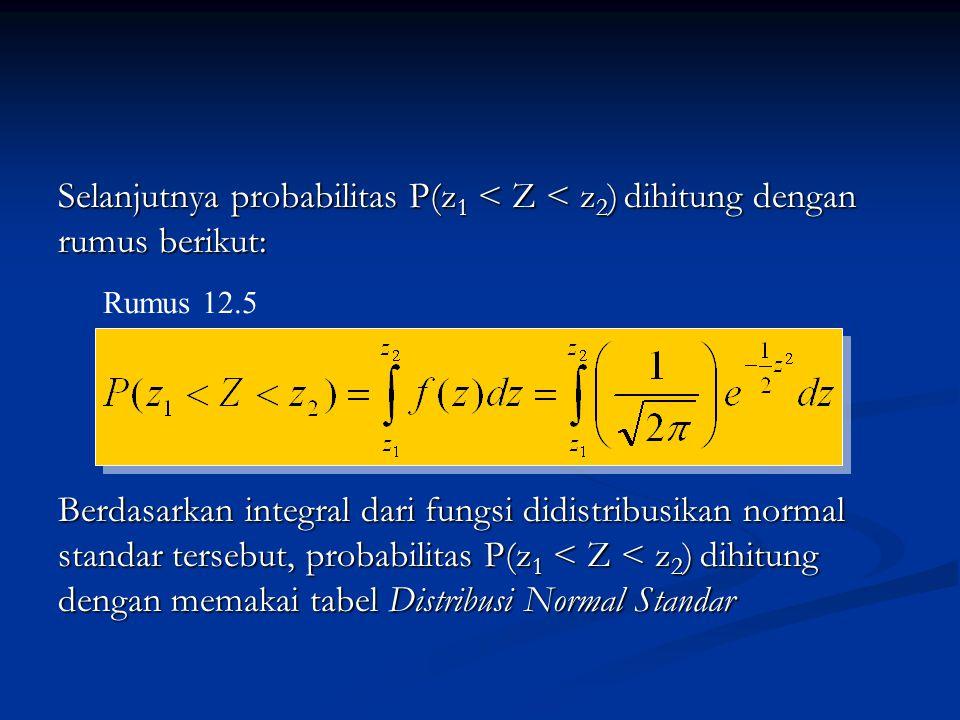 Selanjutnya probabilitas P(z 1 < Z < z 2 ) dihitung dengan rumus berikut: Berdasarkan integral dari fungsi didistribusikan normal standar tersebut, pr