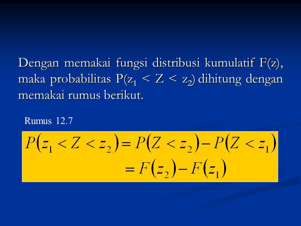 Dengan memakai fungsi distribusi kumulatif F(z), maka probabilitas P(z 1 < Z < z 2 ) dihitung dengan memakai rumus berikut. Rumus 12.7