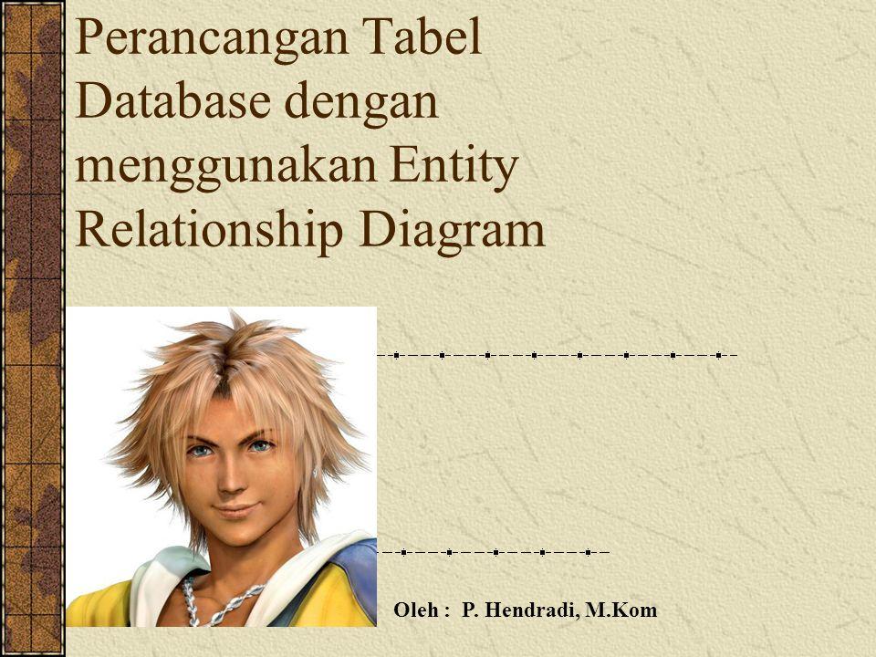 Perancangan Tabel Database dengan menggunakan Entity Relationship Diagram Oleh : P. Hendradi, M.Kom