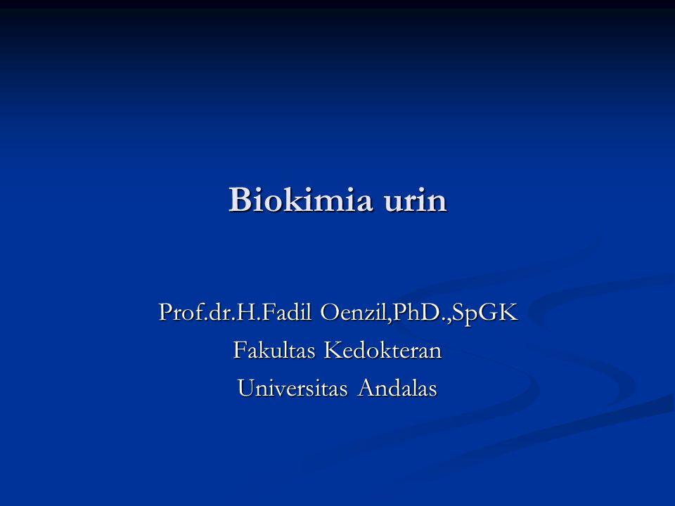 Biokimia urin Prof.dr.H.Fadil Oenzil,PhD.,SpGK Fakultas Kedokteran Universitas Andalas