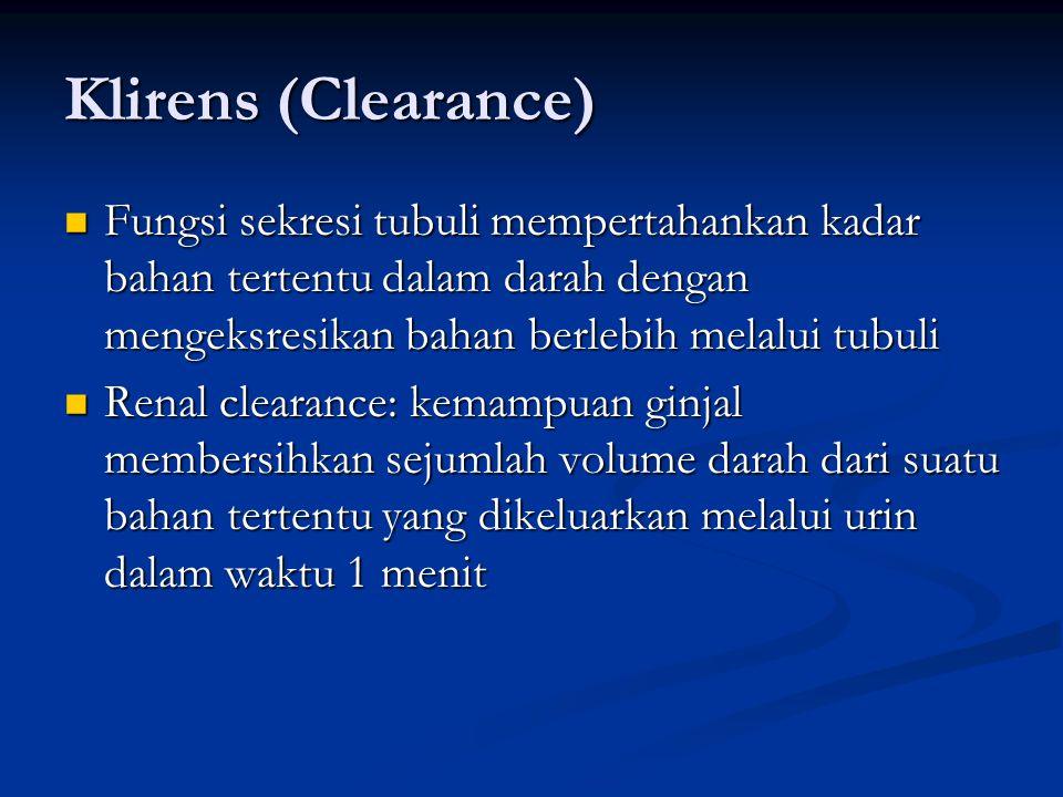 Klirens (Clearance) Fungsi sekresi tubuli mempertahankan kadar bahan tertentu dalam darah dengan mengeksresikan bahan berlebih melalui tubuli Fungsi s