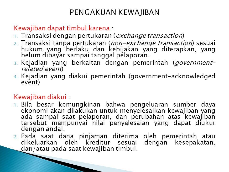 Kewajiban dapat timbul karena : 1. Transaksi dengan pertukaran (exchange transaction) 2. Transaksi tanpa pertukaran (non-exchange transaction) sesuai