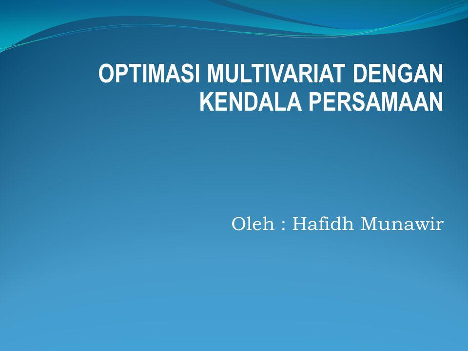 OPTIMASI MULTIVARIAT DENGAN KENDALA PERSAMAAN Oleh : Hafidh Munawir