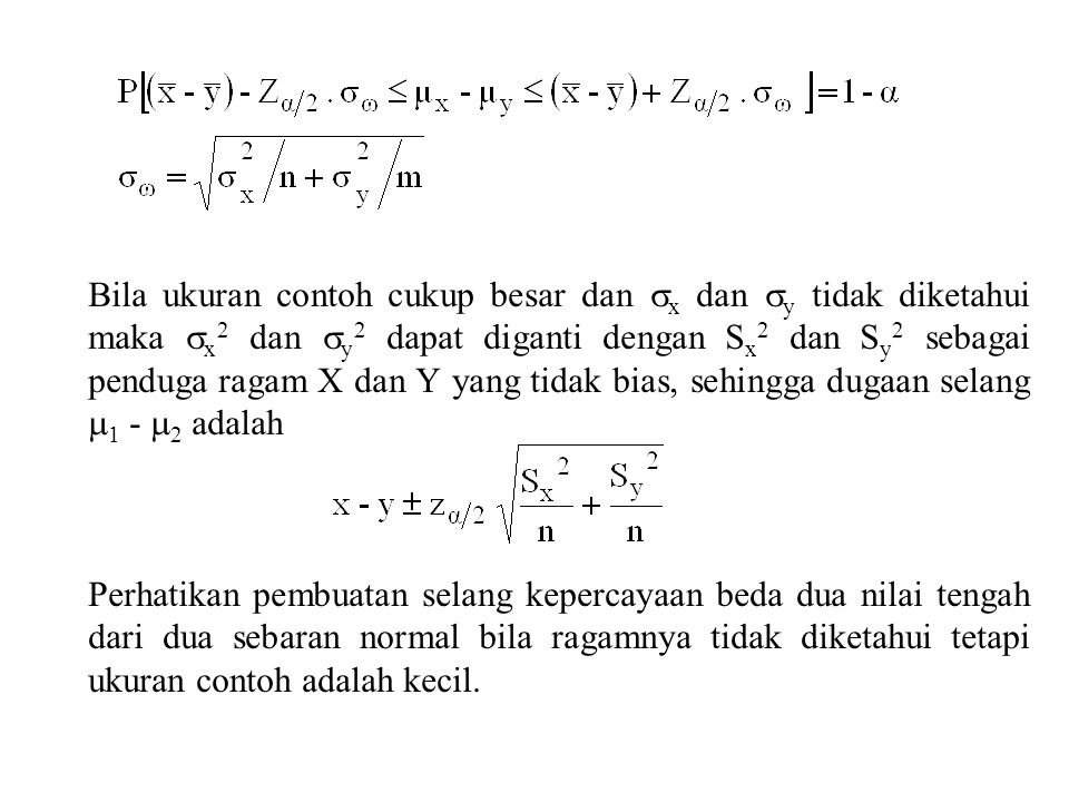 Bila ukuran contoh cukup besar dan  x dan  y tidak diketahui maka  x 2 dan  y 2 dapat diganti dengan S x 2 dan S y 2 sebagai penduga ragam X dan Y