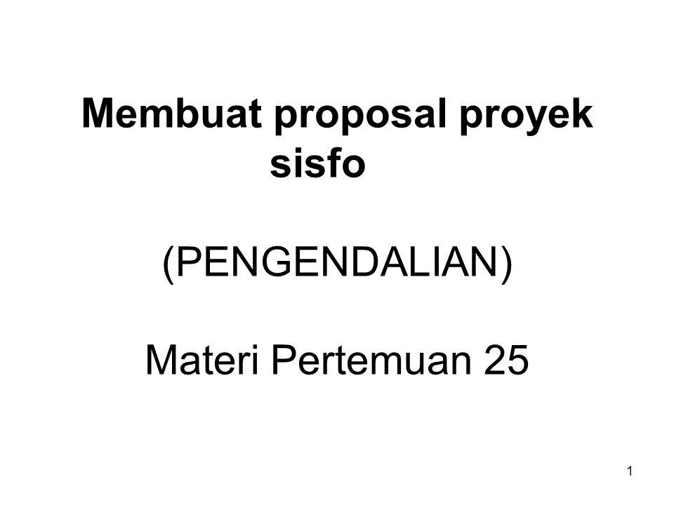 1 Membuat proposal proyek sisfo (PENGENDALIAN) Materi Pertemuan 25