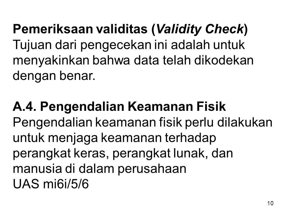 10 Pemeriksaan validitas (Validity Check) Tujuan dari pengecekan ini adalah untuk menyakinkan bahwa data telah dikodekan dengan benar.