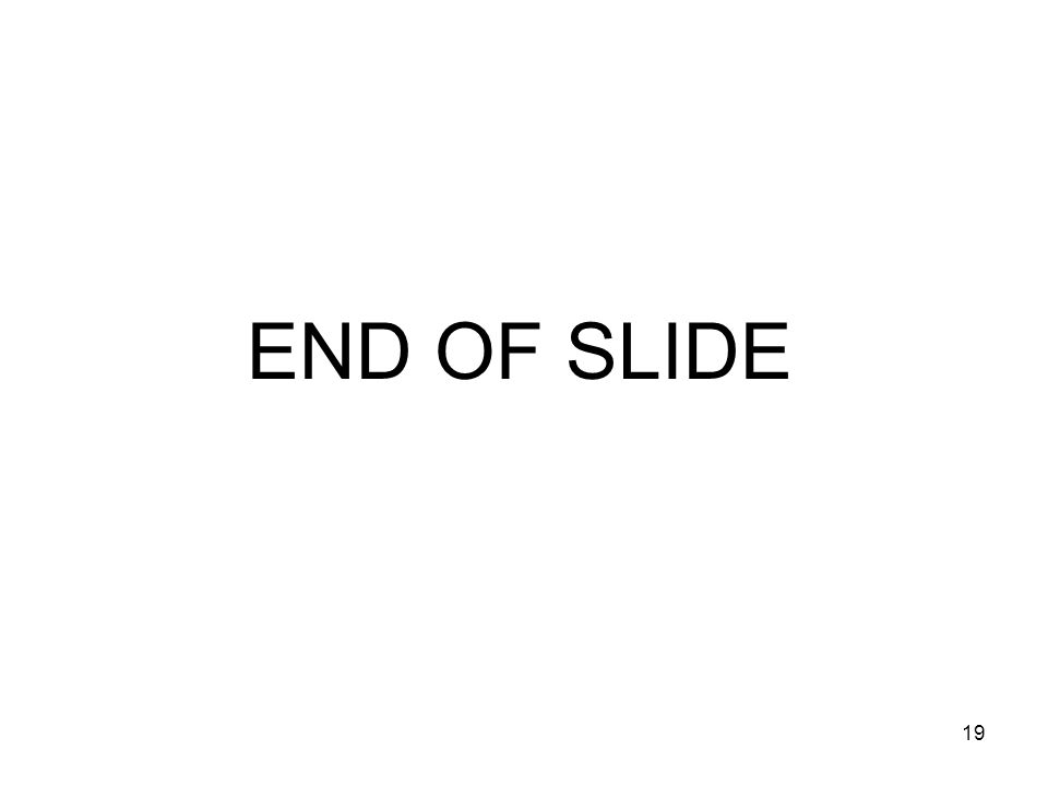 19 END OF SLIDE