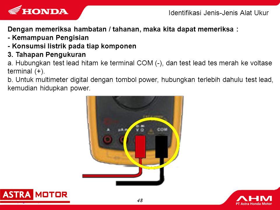47(logo MD) Identifikasi Jenis-Jenis Alat Ukur Astra Honda Training Centre 19 2. Pengukuran a. Pengukuran Hambatan Dengan memeriksa hambatan / tahanan