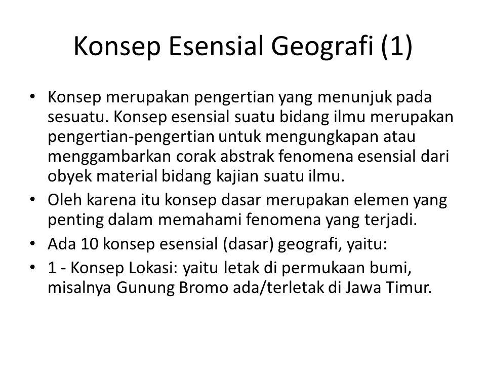 Konsep Esensial Geografi (1) Konsep merupakan pengertian yang menunjuk pada sesuatu. Konsep esensial suatu bidang ilmu merupakan pengertian-pengertian