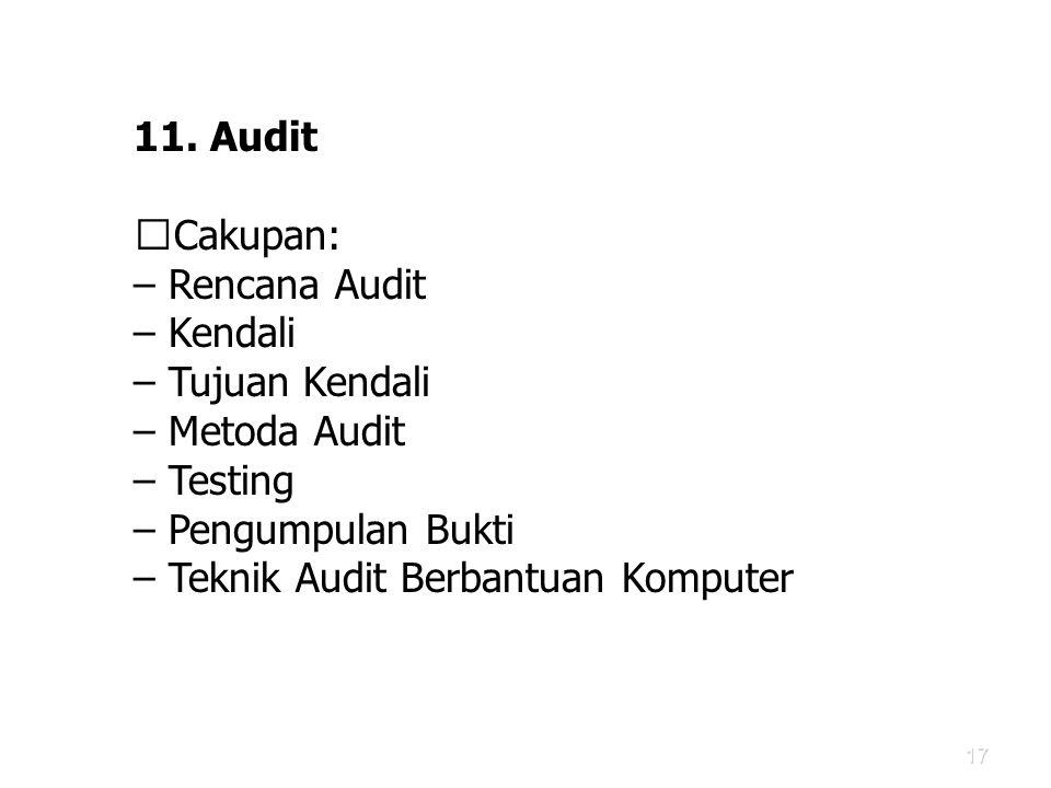 17 11. Audit Cakupan: – Rencana Audit – Kendali – Tujuan Kendali – Metoda Audit – Testing – Pengumpulan Bukti – Teknik Audit Berbantuan Komputer