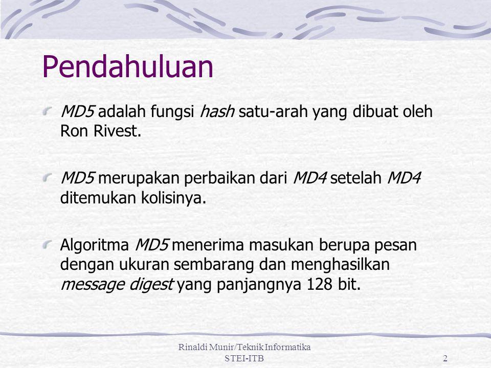 Rinaldi Munir/Teknik Informatika STEI-ITB2 Pendahuluan MD5 adalah fungsi hash satu-arah yang dibuat oleh Ron Rivest. MD5 merupakan perbaikan dari MD4