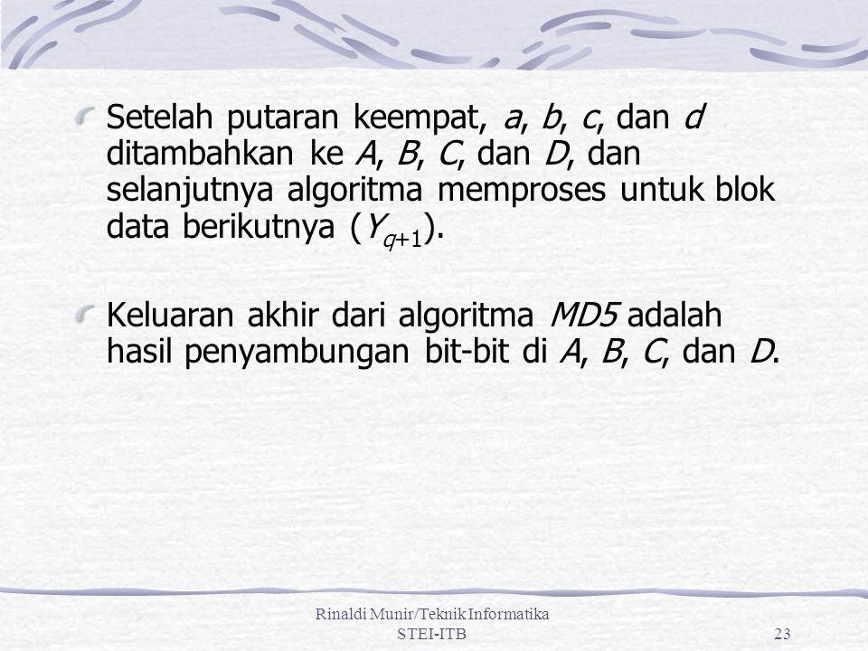 Rinaldi Munir/Teknik Informatika STEI-ITB23 Setelah putaran keempat, a, b, c, dan d ditambahkan ke A, B, C, dan D, dan selanjutnya algoritma memproses untuk blok data berikutnya (Y q+1 ).