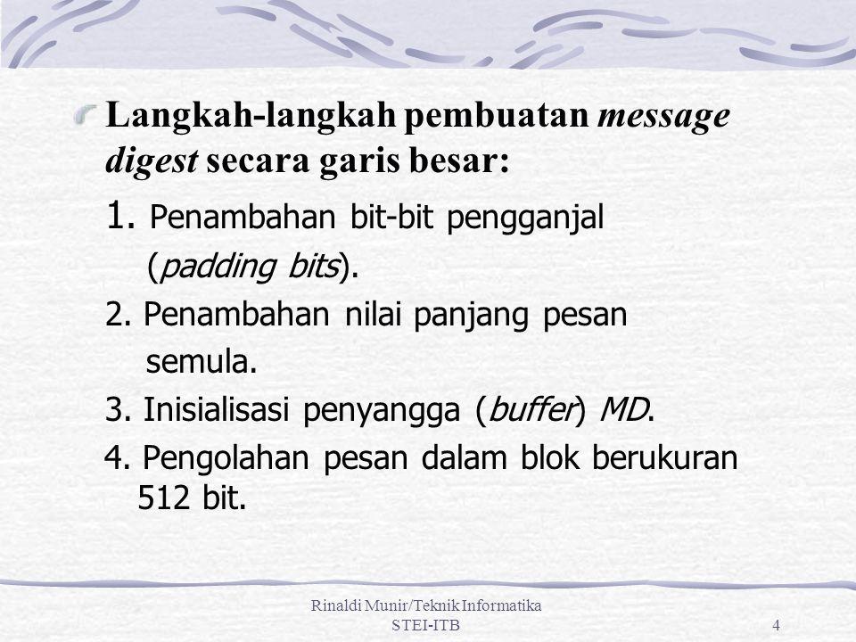 Rinaldi Munir/Teknik Informatika STEI-ITB4 Langkah-langkah pembuatan message digest secara garis besar: 1.