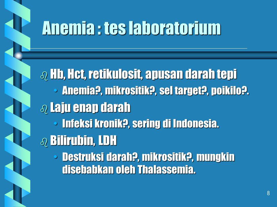 9 Anemia : anamnesis, perhatian khusus b Diet : ikan, telur, buah, tempe.