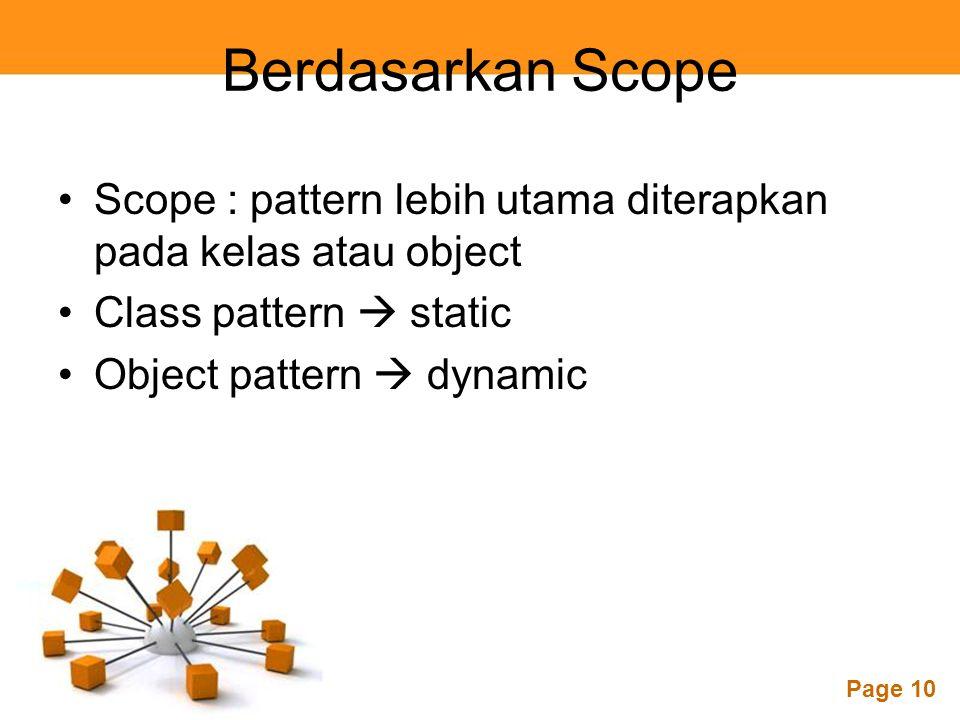 Page 10 Berdasarkan Scope Scope : pattern lebih utama diterapkan pada kelas atau object Class pattern  static Object pattern  dynamic