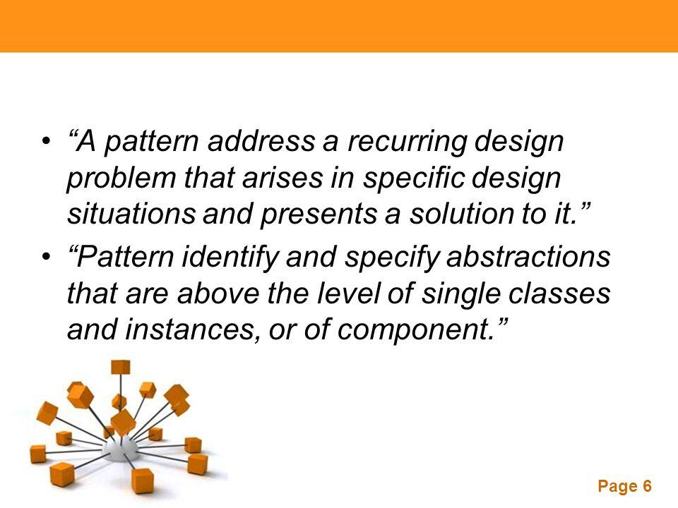 Page 7 Elemen-elemen Pattern Nama dari pattern Name Kapan pattern tsb diterapkan Problem Komponen-komponen yang terlibat dalam sebuah pattern Solution Hasil dan konsekuensi diterapkannya sebuah pattern Consequences