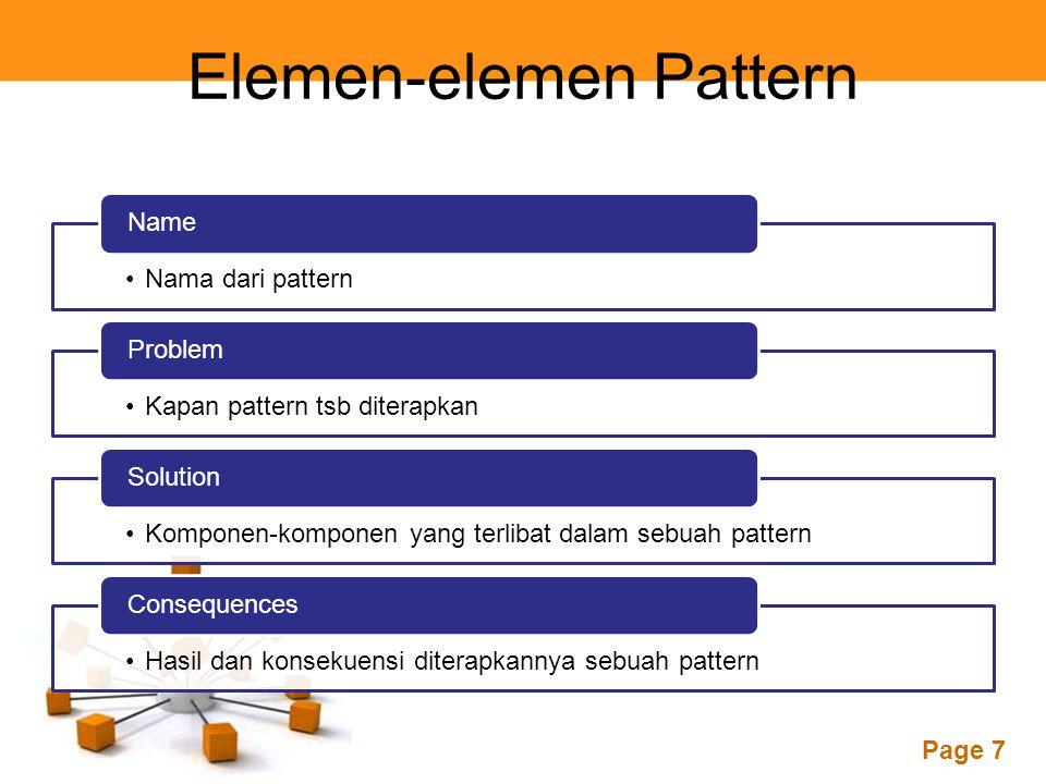 Page 7 Elemen-elemen Pattern Nama dari pattern Name Kapan pattern tsb diterapkan Problem Komponen-komponen yang terlibat dalam sebuah pattern Solution