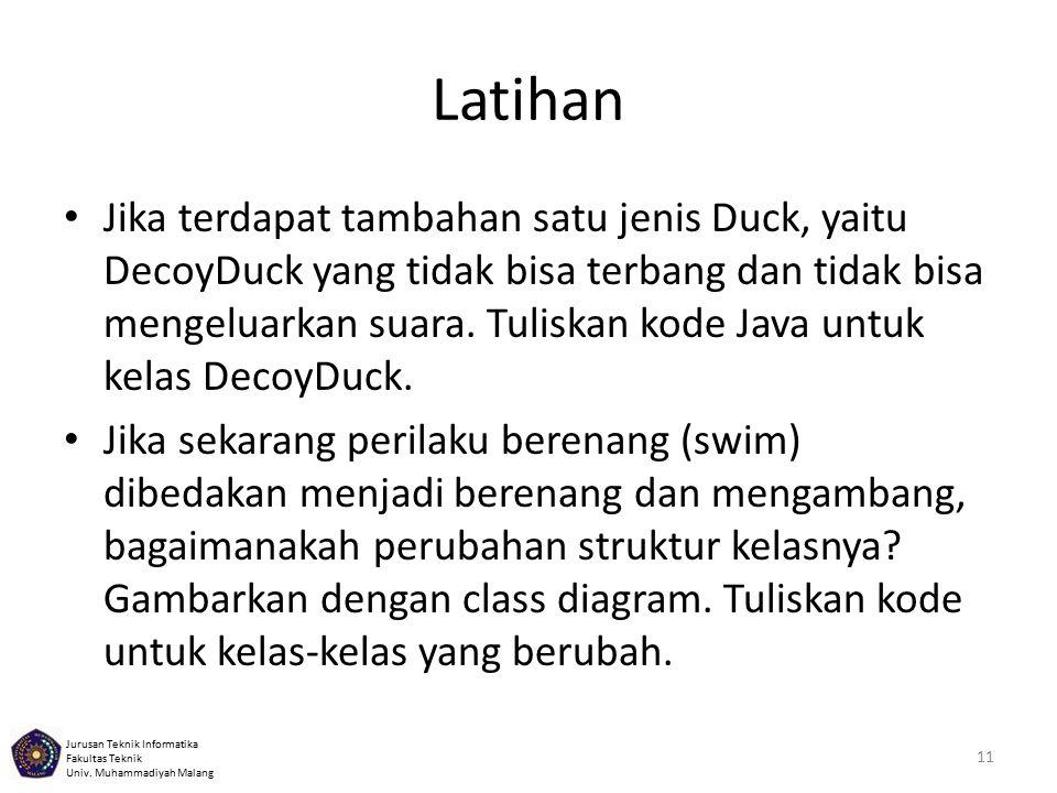Jurusan Teknik Informatika Fakultas Teknik Univ. Muhammadiyah Malang Latihan Jika terdapat tambahan satu jenis Duck, yaitu DecoyDuck yang tidak bisa t