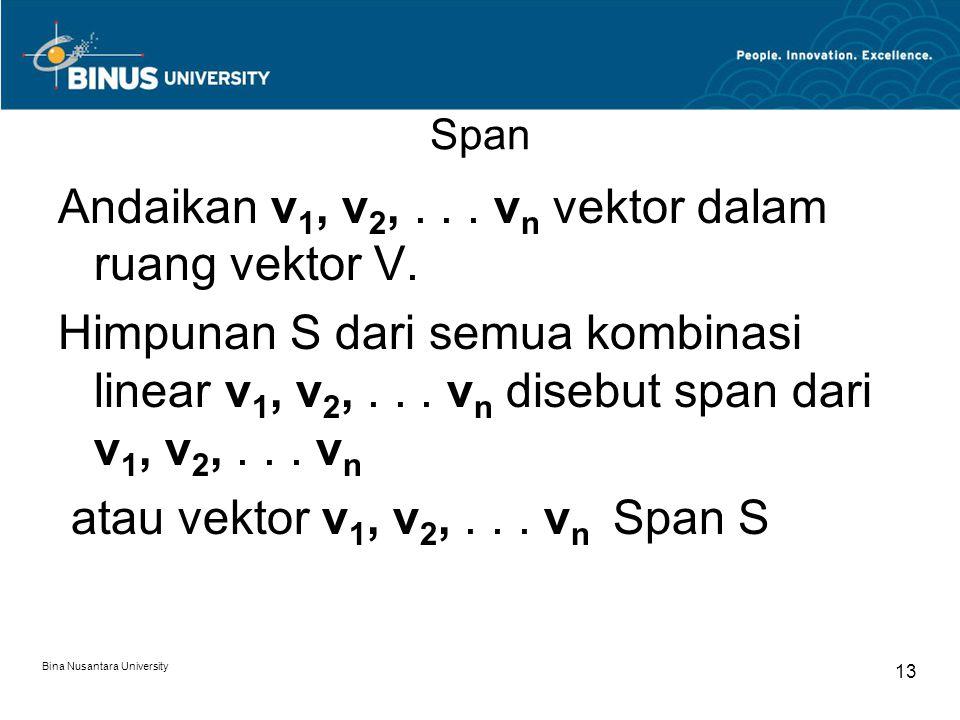 Span Andaikan v 1, v 2,... v n vektor dalam ruang vektor V. Himpunan S dari semua kombinasi linear v 1, v 2,... v n disebut span dari v 1, v 2,... v n