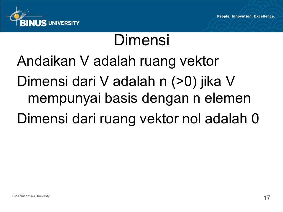 Dimensi Andaikan V adalah ruang vektor Dimensi dari V adalah n (>0) jika V mempunyai basis dengan n elemen Dimensi dari ruang vektor nol adalah 0 Bina