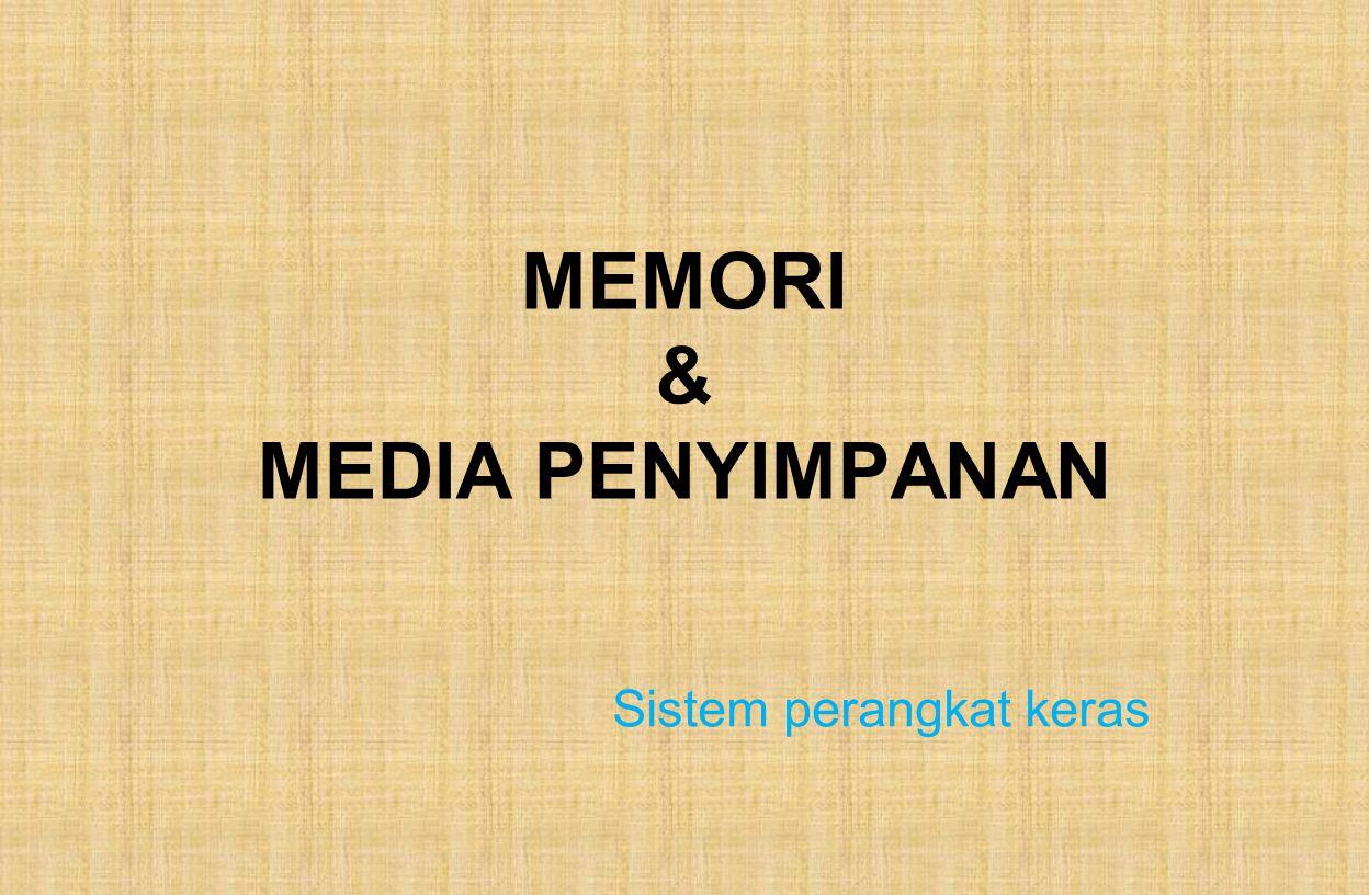 MEMORI & MEDIA PENYIMPANAN Sistem perangkat keras