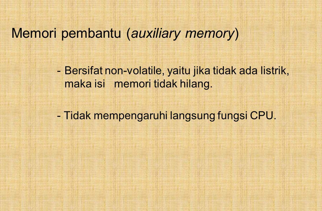 Memori pembantu (auxiliary memory) -Bersifat non-volatile, yaitu jika tidak ada listrik, maka isi memori tidak hilang.