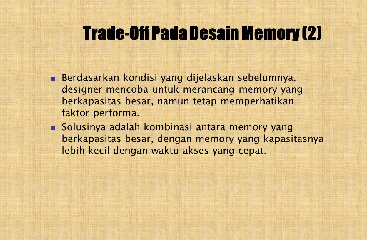 Trade-Off Pada Desain Memory (2) Berdasarkan kondisi yang dijelaskan sebelumnya, designer mencoba untuk merancang memory yang berkapasitas besar, namun tetap memperhatikan faktor performa.
