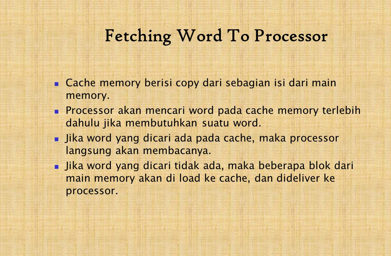 Fetching Word To Processor Cache memory berisi copy dari sebagian isi dari main memory.