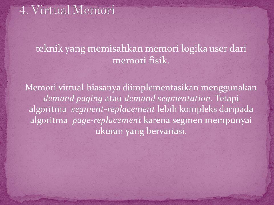 teknik yang memisahkan memori logika user dari memori fisik. Memori virtual biasanya diimplementasikan menggunakan demand paging atau demand segmentat