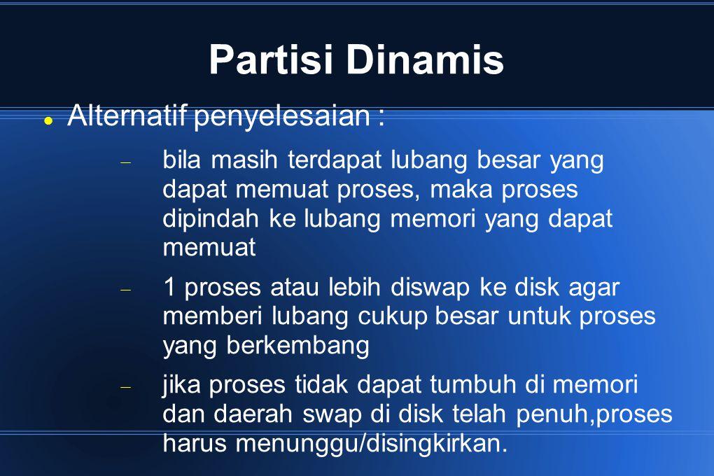 Partisi Dinamis Alternatif penyelesaian :  bila masih terdapat lubang besar yang dapat memuat proses, maka proses dipindah ke lubang memori yang dapa