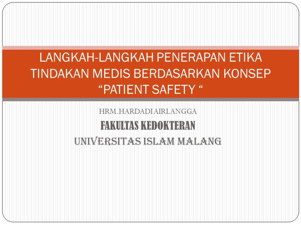 HRM.HARDADI AIRLANGGA FAKULTAS KEDOKTERAN UNIVERSITAS ISLAM MALANG LANGKAH-LANGKAH PENERAPAN ETIKA TINDAKAN MEDIS BERDASARKAN KONSEP PATIENT SAFETY