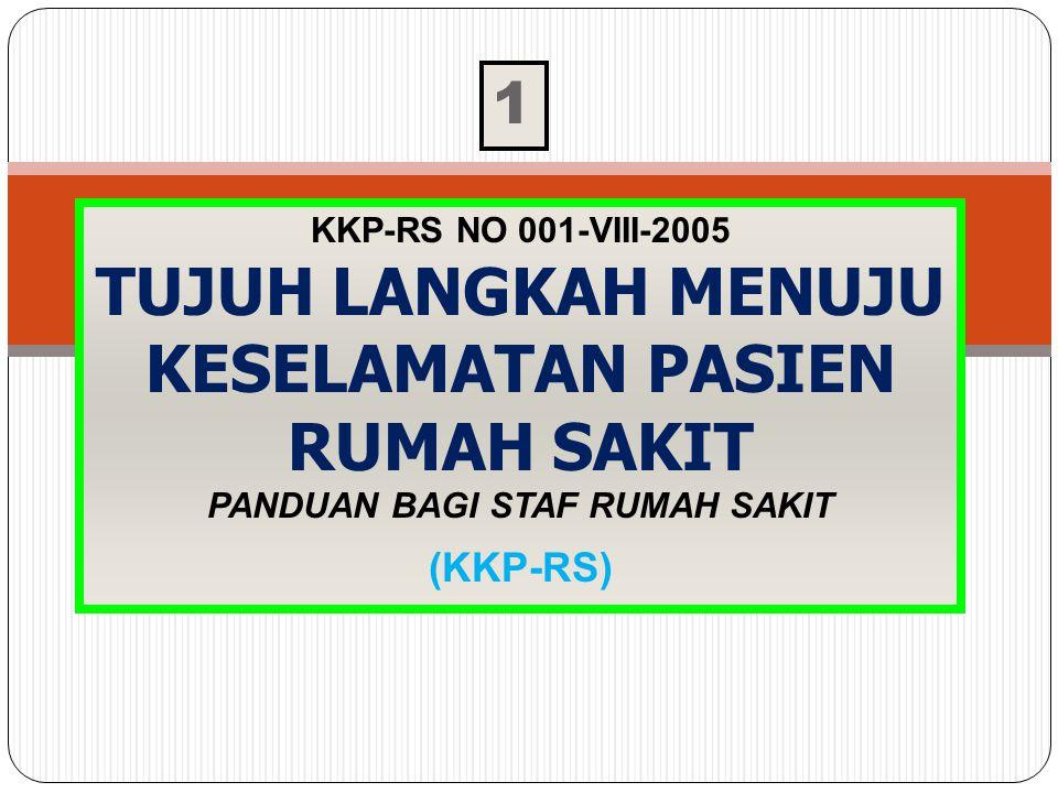 KKP-RS NO 001-VIII-2005 TUJUH LANGKAH MENUJU KESELAMATAN PASIEN RUMAH SAKIT PANDUAN BAGI STAF RUMAH SAKIT (KKP-RS) 1