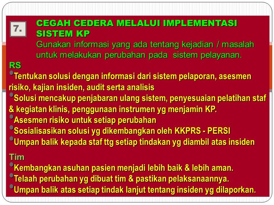 CEGAH CEDERA MELALUI IMPLEMENTASI SISTEM KP Gunakan informasi yang ada tentang kejadian / masalah untuk melakukan perubahan pada sistem pelayanan.