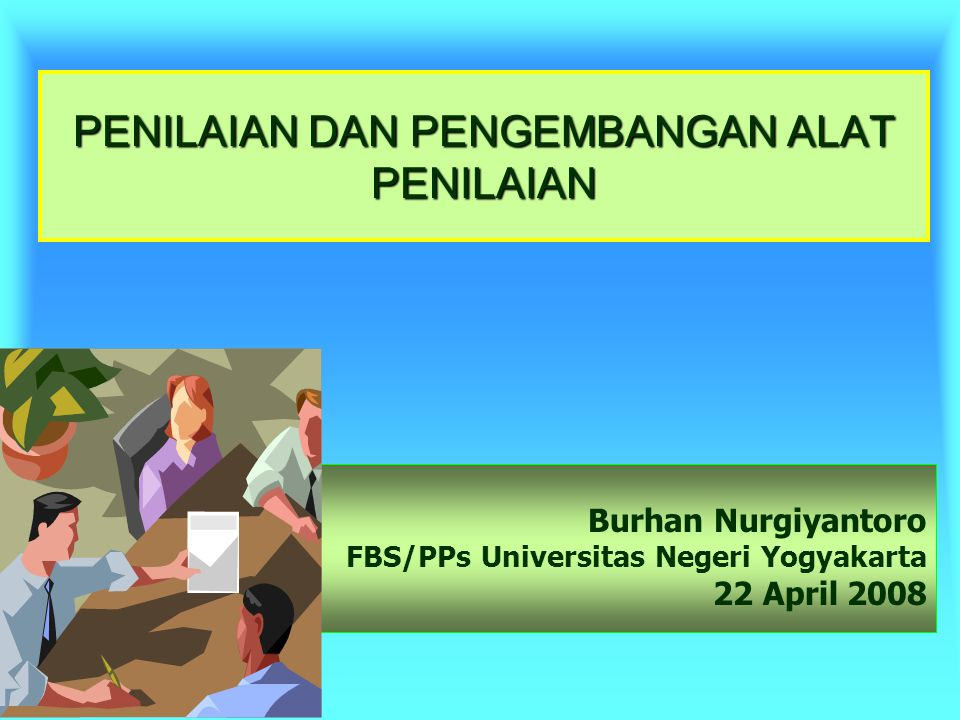 Burhan Nurgiyantoro FBS/PPs Universitas Negeri Yogyakarta 22 April 2008 PENILAIAN DAN PENGEMBANGAN ALAT PENILAIAN