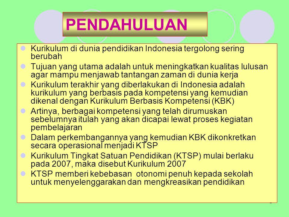 2 PENDAHULUAN Kurikulum di dunia pendidikan Indonesia tergolong sering berubah Tujuan yang utama adalah untuk meningkatkan kualitas lulusan agar mampu